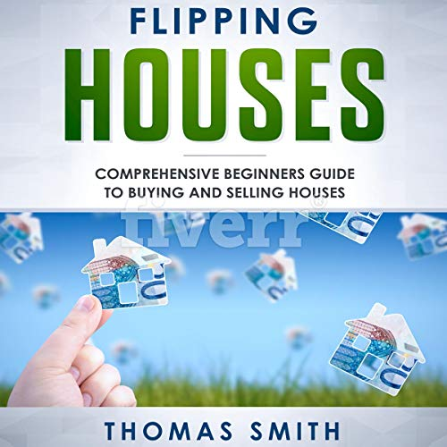 Flipping Houses: Comprehensive Beginner's Guide to Buying and Selling Houses audiobook cover art