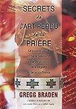 Secrets de l'art perdu de la prière - Le pouvoir caché de la beauté, de la bénédiction, de la sagesse et de la souffrance - ADA - 09/06/2008