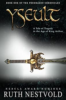 Yseult: A Tale of Tragedy in the Age of King Arthur (The Pendragon Chronicles Book 1) by [Ruth Nestvold]
