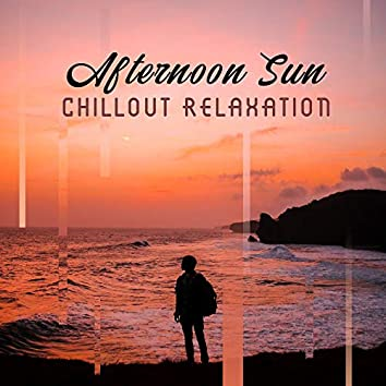 Afternoon Sun Chillout Relaxation: Compilation of Best Chill Out 2019 Vibes for Relax & Rest Under the Sun, Ambient Melodies & Deep Beats for Summer Vacation
