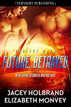 Future, Betrayed (Project Mars Book 2) by [Jacey Holbrand, Elizabeth Monvey]