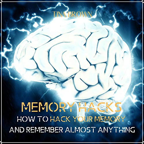 Memory Hacks - How to Hack Your Memory and Remember Almost Anything cover art