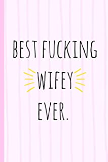 Best fucking wifey ever.: a funny lined notebook. Blank novelty journal with a romantic cover, perfect as a gift (& better than a card) for your amazing partner!