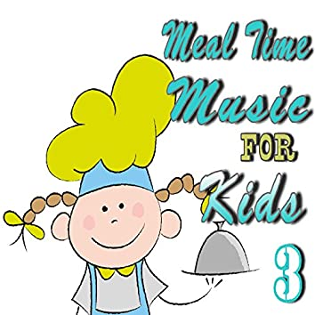 Meal Time Music for Kids, Vol. 3