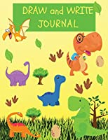 Draw and Write Journal: A book of writing and drawing paper for everyone- Dinosaur Journal