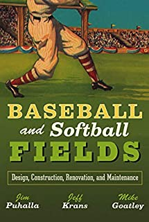 Baseball and Softball Fields: Design, Construction, Renovation, and Maintenance