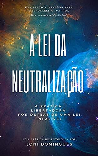 A Lei da Neutralização : A prática libertadora por detrás da lei da neutralização