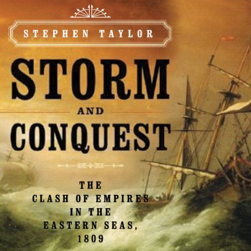 Storm and Conquest     The Clash of Empires in the Eastern Seas, 1809              By:                                                                                                                                 Stephen Taylor                               Narrated by:                                                                                                                                 James Adams                      Length: 12 hrs and 9 mins     14 ratings     Overall 3.6