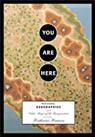 You Are Here: Personal Geographies and Other Maps of the Imagination (Imagined Maps Around the World, Collection of Artists Maps)