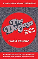 THE DEEJAYS The First 50 Years: An Irreverent History of Radio and Its Sorcerer-Impresarios