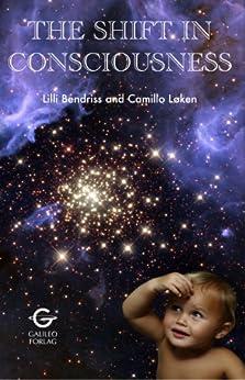 [Camillo Loken, Lilli Bendriss]のThe Shift In Consciousness (English Edition)