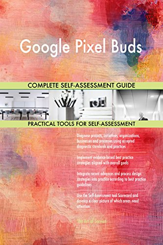 Google Pixel Buds All-Inclusive Self-Assessment - More than 690 Success Criteria, Instant Visual Insights, Comprehensive Spreadsheet Dashboard, Auto-Prioritized for Quick Results
