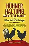 HÜHNERHALTUNG SCHRITT FÜR SCHRITT! Hühner halten für Einsteiger: Das große Hühner Buch rund um die artgerechte und natürliche Hühnerhaltung im eigenen Garten & Hühnerstall, Rassen, Futter & Pflege