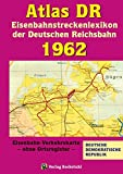 ATLAS DR 1962 - Eisenbahnstreckenlexikon der Deutschen Reichsbahn: EISENBAHN-VERKEHRSKARTE - Gesamtes Eisenbahnnetz der Deutschen Demokratischen Republik [DDR]