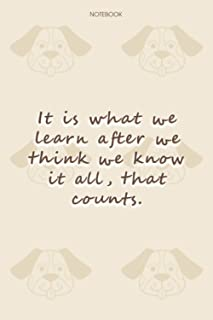 Lined Notebook Journal Dog Pattern Cover It is what we learn after we think we know it all, that counts: Daily, Financial,...