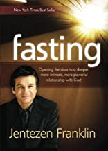 Fasting: Opening the Door to a Deeper, More Intimate, More Powerful Relationship With God by Jentezen Franklin (2014-01-07)