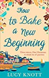How to Bake a New Beginning: A feel-good heart-warming romance about...