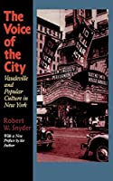 The Voice of the City: Vaudeville and Popular Culture in New York by Robert W. Snyder(2000-02-15)