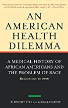 An American Health Dilemma: A Medical History of African Americans and the Problem of Race: Beginnings to 1900 (Volume 1)