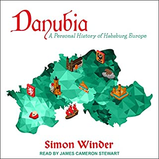Danubia     A Personal History of Habsburg Europe              By:                                                                                                                                 Simon Winder                               Narrated by:                                                                                                                                 James Cameron Stewart                      Length: 22 hrs and 11 mins     31 ratings     Overall 4.2