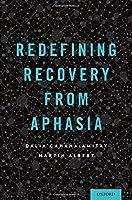 Redefining Recovery from Aphasia by Dalia Cahana-Amitay Martin Albert(2015-02-04)