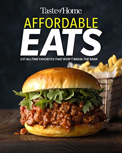 Taste of Home Affordable Eats: 237 All Time Favorites that Won't Break the Bank