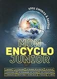 MON ENCYCLO JUNIOR - 1001 CHOSES A SAVOIR - NE