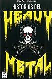 Historias del Heavy Metal: Un Recorrido Apasionante Por Las Otras Historias del Heavy Metal, Casi Inverosímiles, Pero Reales. (Música)