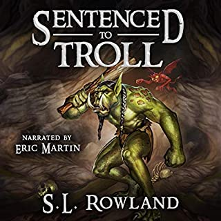 Sentenced to Troll                   By:                                                                                                                                 S.L. Rowland                               Narrated by:                                                                                                                                 Eric Martin                      Length: 9 hrs and 28 mins     16 ratings     Overall 4.8