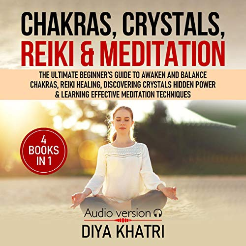 Chakras, Crystals, Reiki & Meditation: 4 Books in 1 audiobook cover art