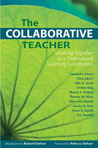 The Collaborative Teacher: Working Together as a Professional Learning Community