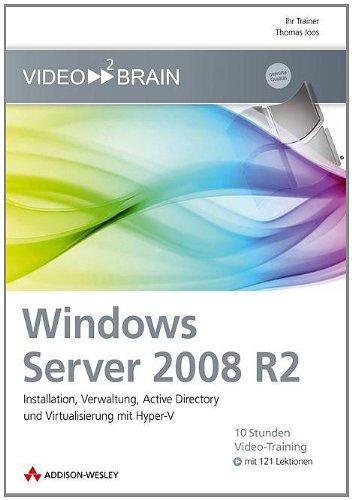 Windows Server 2008 R2 - Video-Training - Auch für Windows Server 2008 geeignet: Installation, Verwaltung, Active Directory und Virtualisierung mit ... (AW Videotraining Programmierung/Technik)