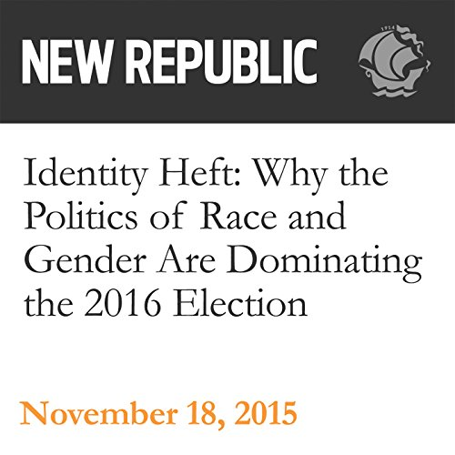 Identity Heft: Why the Politics of Race and Gender Are Dominating the 2016 Election audiobook cover art