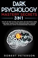 Dark Psychology Mastery Secrets: 3 in 1: The Art of How to Read, Influence and Win People Using Subliminal Manipulation, Persuasion, Body Language Analysis & NLP-Effective Brainwashing Techniques Front Cover