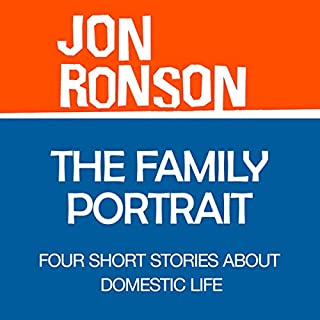 The Family Portrait: Four Short Stories about Domestic Life                   By:                                                                                                                                 Jon Ronson                               Narrated by:                                                                                                                                 Jon Ronson                      Length: 27 mins     792 ratings     Overall 3.8
