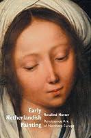Early Netherlandish Painting: Renaissance Art of Northern Europe