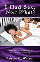 I Had Sex; Now What?