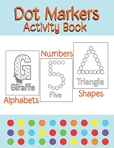 Dot Markers Activity Book Alphabets/Numbers/Shapes: Simple Guided Dots for Children Ages 2-5
