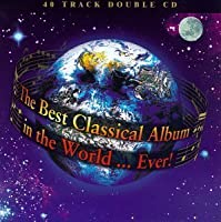 The Best Classical Album in the World...Ever! by Various Artists