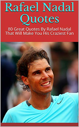 Rafael Nadal Quotes 80 Great Quotes By Rafael Nadal That Will Make You His Craziest Fan Kindle Edition By Dove Children Kindle Ebooks Amazon Com