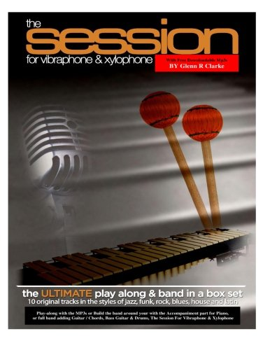 The Session For Vibraphone & Xylophone with MP3s: The Ultimate Modern Play along & Band Music in One Set