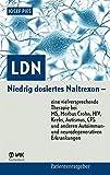 LDN: Niedrig dosiertes Naltrexon – eine vielversprechende Therapie bei MS, Morbus Crohn, HIV, Krebs, Autismus, CFS und anderen Autoimmun- und neurodegenerativen Erkrankungen (Patientenratgeber)