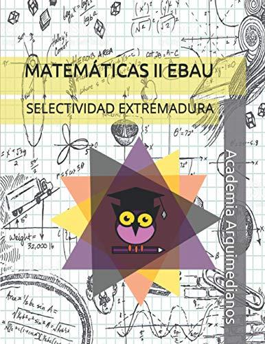 MATEMÁTICAS II EBAU: SELECTIVIDAD EXTREMADURA