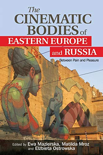 The Cinematic Bodies of Eastern Europe and Russia: Between Pain and Pleasure