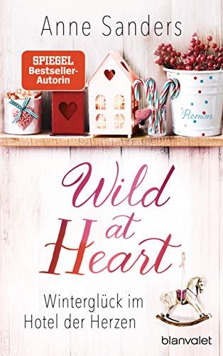 Wild at Heart - Winterglück im Hotel der Herzen: Roman (Das kleine Hotel, Band 2)