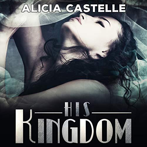 His Kingdom: Sexy Regal Romance audiobook cover art