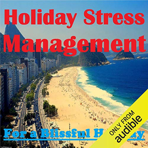 Holiday Stress Management - for a Blissful Holiday audiobook cover art