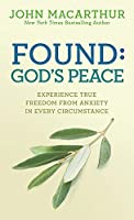 Found God's Peace: Experience True Freedom from Anxiety in Every Circumstance (Macarthur John)