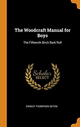 The Woodcraft Manual for Boys: The Fifteenth Birch Bark Roll