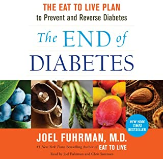 The End of Diabetes     The Eat to Live Plan to Prevent and Reverse Diabetes              By:                                                                                                                                 Joel Fuhrman                               Narrated by:                                                                                                                                 Joel Fuhrman,                                                                                        Chris Sorensen                      Length: 7 hrs and 35 mins     386 ratings     Overall 4.4
